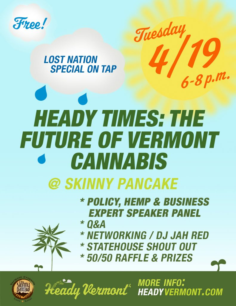 Heady Times: The Future of Vermont Cannabis. An event produced by Heady Vermont. Policy, hemp and business expert speaker panel, followed by Q&A, networking and vinyl dj nah red, statehouse shout out booth to contact your rep, and a 50/50 raffle and prizes. $2 pints of lost nation on draft.